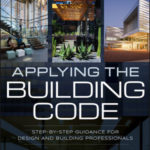 Applying the Building Code: Step-by-Step Guidance for Design and Building Professionals is the new book from CSI's new board chair, Ron Geren.